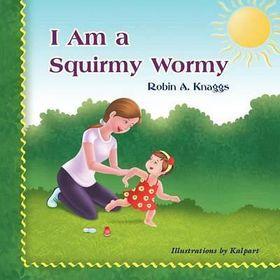 I Am a Squirmy Wormy