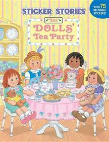 The Dolls' Tea Party [With 75 Reusable Stickers]