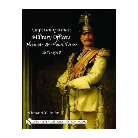Imperial German Military Officers' Helmets and Headdress 1871-1918