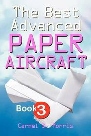 The Best Advanced Paper Aircraft Book 3