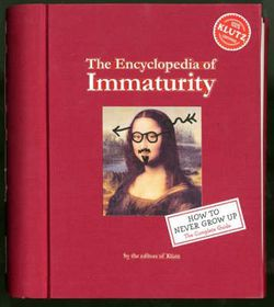 The Encyclopedia of Immaturity: How to Never Grow Up