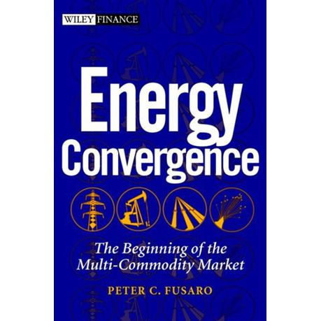Energy Convergence: The Beginning of the Multi-Commodity Market (Wiley Finance)