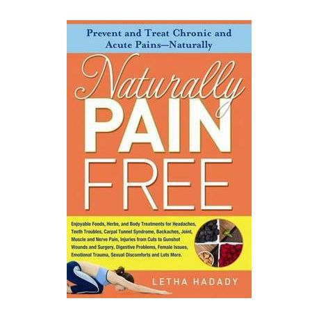 Naturally Pain Free: Prevent and Treat Chronic and Acute Pains-Naturally