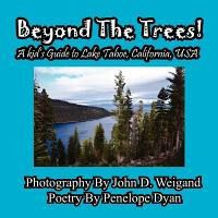 Beyond the Trees! a Kid's Guide to Lake Tahoe, USA