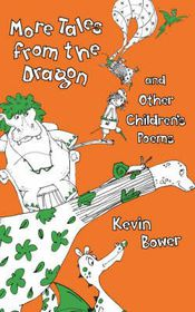 More Tales from the Dragon and Other Children's Poems