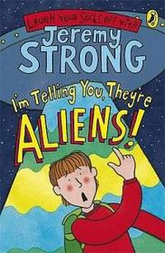 I'm Telling You, They're Aliens!. Illustrated by Nick Sharratt