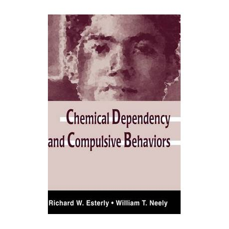 chemical dependency and compulsive behaviors esterly richard w neely william t