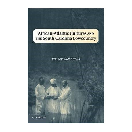 african atlantic cultures and the south carolina lowcountry brown ras michael