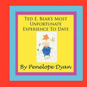 Ted E. Bear S Most Unfortunate Experience to Date