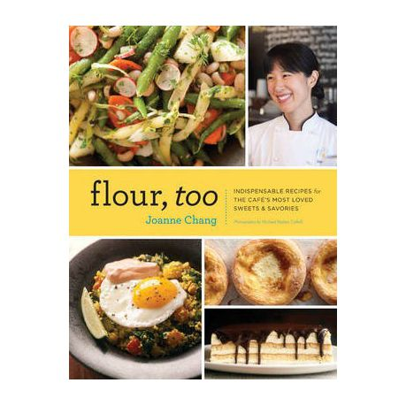 Flour, Too: Indispensable Recipes for the Cafes Most Loved Sweets & Savories