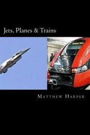 Jets, Planes & Trains: Two Fascinating Books Combined Together Containing Facts, Trivia, Images & Memory Recall Quiz