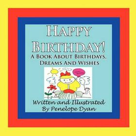 Happy Birthday! a Book about Birthdays, Dreams and Wishes
