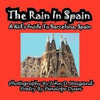 The Rain in Spain---A Kid's Guide to Barcelona, Spain
