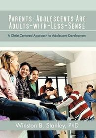 Parents: Adolescents Are Adults-With-Less-Sense