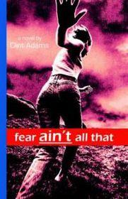 Fear Ain't All That