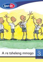 Spot On Setswana Grade 3 Reader: A re tsheleng mmogo Little Book [Social Values]