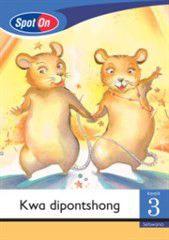 Spot On Setswana Grade 3 Reader: Kwa dipontshong Little Book [Show Time]