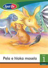 Spot On Sepedi Grade 1 Reader: Pela e hloka mosela Little Book [Animals]