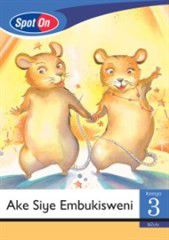 Spot On IsiZulu Grade 3 Reader: Ake Siye Emubukisweni Little Book [Show Time]