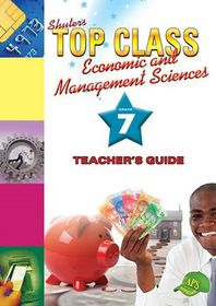 Shuters Top Class CAPS Economic and Management sciences Grade 7 Teacher's Guide