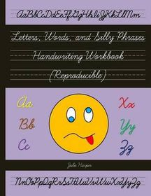 Letters, Words, and Silly Phrases Handwriting Workbook (Reproducible)