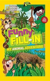 National Geographic Kids: Funny Fill-In My Animal Adventure