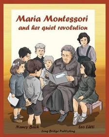 Maria Montessori and Her Quiet Revolution