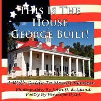 This Is the House George Built! a Kid's Guide to Mount Vernon