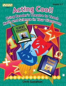 Acting Cool! Using Reader's Theatre to Teach Math and Science in Your Classroom