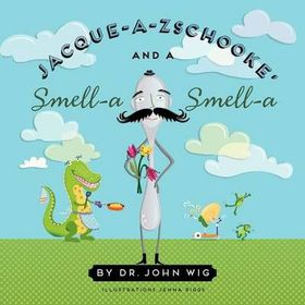 Jacque a Zschooke' and a Smell-A Smell-A