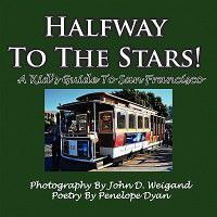 Halfway to the Stars! a Kid's Guide to San Francisco