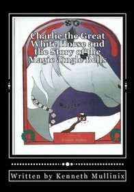 Charlie the Great White Horse and the Story of the Magic Jingle Bells