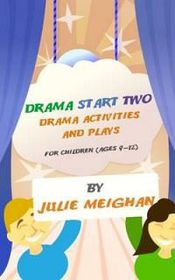 Drama Start Two Drama Activities and Plays for Children (Ages 9-12)
