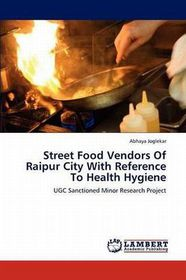 Street Food Vendors of Raipur City with Reference to Health Hygiene