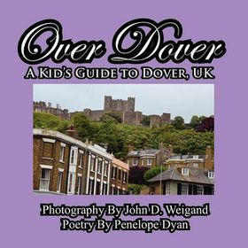 Over Dover---A Kid's Guide to Dover, UK
