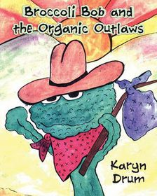 Broccoli Bob and the Organic Outlaws