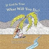 If God Is True, What Will You Do?