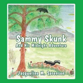 Sammy Skunk and His Midnight Adventure