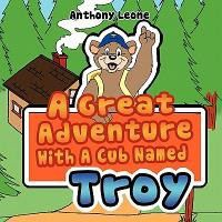 A Great Adventure with a Cub Named Troy