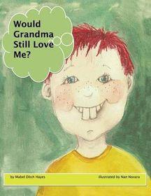Would Grandma Still Love Me?
