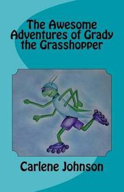 The Awesome Adventures of Grady the Grasshopper