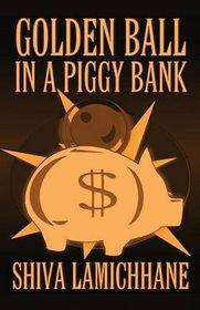 Golden Ball in a Piggy Bank