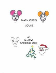 Mary, Chris Mouse-An S.Claws Christmas Story