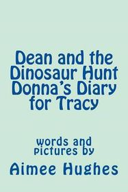 Dean and the Dinosaur Hunt Donna's Diary for Tracy