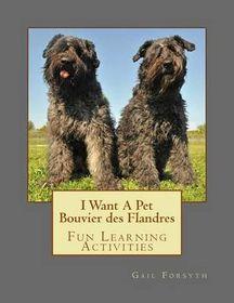 I Want a Pet Bouvier Des Flandres