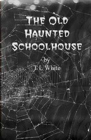 The Old Haunted Schoolhouse