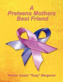 A Preteens Mothers Best Friend