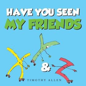 Have You Seen My Friends