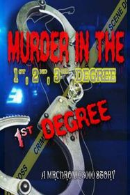 Murder in the 1st, 2nd, 3rd Degree