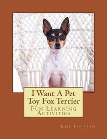 I Want a Pet Toy Fox Terrier